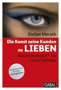 Die Kunst seine Kunden zu lieben, von Stefan Merath Neurostrategie (R) für Unternehmer